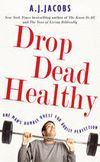 #NYR12 - #Question - Drop Dead Healthy: One Man's Humble Quest for Bodily Perfection | A. J. Jacobs