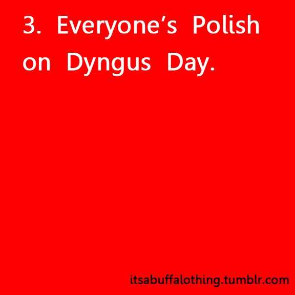 "Ah Yes... Where the men SQUIRT the women and make them WET... and the women BEAT the men with their PUSSYWILLOWS.... LOL. My husband has already given me fair warning that I am going to get ""very wet"" on Dyngus day. hahaha."