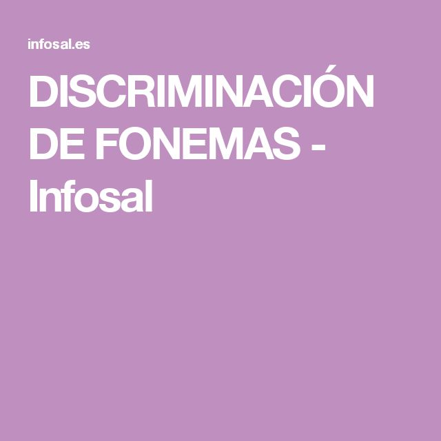 DISCRIMINACIÓN DE FONEMAS - Infosal