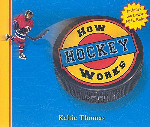 How Hockey Works, by Keltie Thomas.