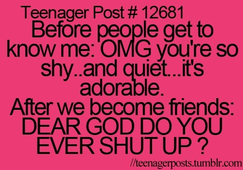 HAHAHAHAHAHAHAHAHAHAH yep im quiet at first but once you get to know me....