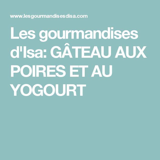 Les gourmandises d'Isa: GÂTEAU AUX POIRES ET AU YOGOURT