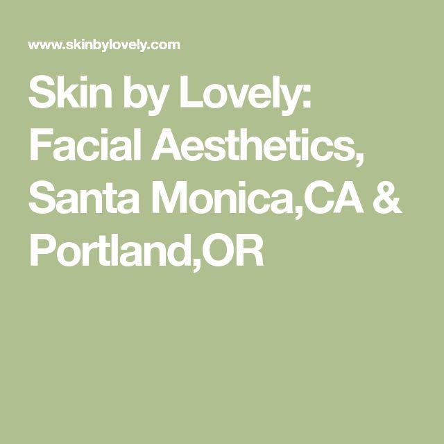 Skin by Lovely: Facial Aesthetics, Santa Monica,CA & Portland,OR