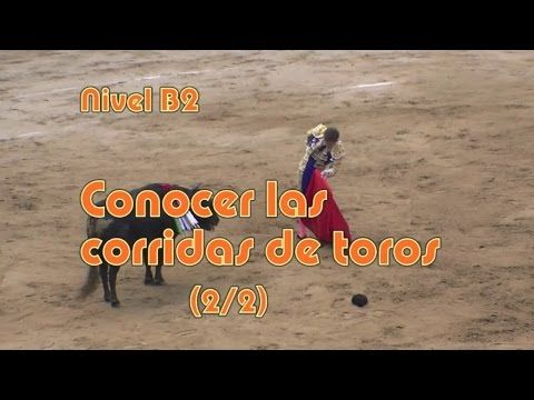 Conocer las corridas de toros (2/2). Nivel B2 - YouTube