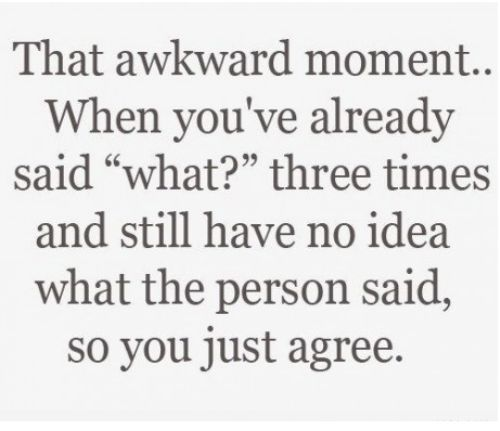 : Time, Awkward Moments, Laugh, Life, Quotes, Hearing Aid, Funny, So True, True Stories