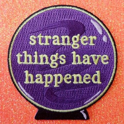 Crystal Ball Patch: Stranger Things Have Happened