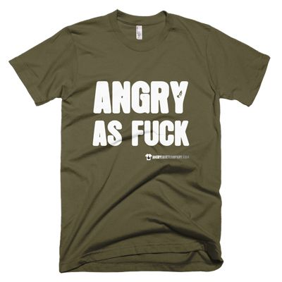 Angry As Fuck - Various women's and men's sizes - In black, white, olive, blue, red and many more ... #angry #angryasfuck #shirt #company #political #tshirt #tshirts #revolution #revolutionnow #revolutionstartswiththe99% #government #corruptgovernment #bailouts #corporategreed #corruption #corporatecorruption #activist #educateyourself #injustice #equality #standup #standuptogether #stopfeedingthe1% #unite #unity #uniteagainstinequality #discrimination #shirtcompany #angryshirtcompany