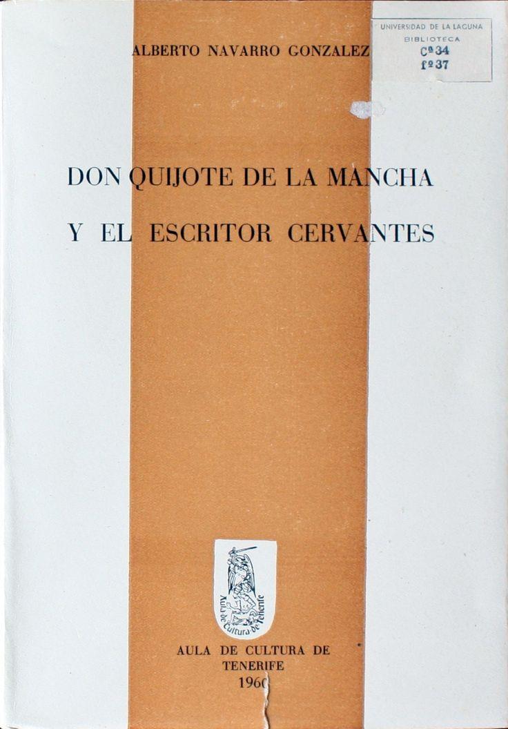 Don Quijote de la Mancha y el escritor Cervantes / Alberto Navarro González http://absysnetweb.bbtk.ull.es/cgi-bin/abnetopac01?TITN=138018