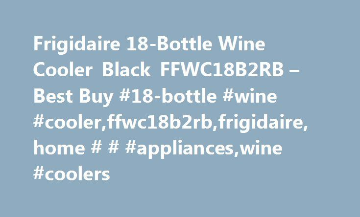 Frigidaire 18-Bottle Wine Cooler Black FFWC18B2RB – Best Buy #18-bottle #wine #cooler,ffwc18b2rb,frigidaire,home # # #appliances,wine #coolers http://tanzania.remmont.com/frigidaire-18-bottle-wine-cooler-black-ffwc18b2rb-best-buy-18-bottle-wine-coolerffwc18b2rbfrigidairehome-applianceswine-coolers/  # Frigidaire – 18-Bottle Wine Cooler – Black Doubled up for the Wife! Posted by: TheFreeman2005 from: on I had purchased the smaller version of this unit (8 bottles) for my wife a couple years…