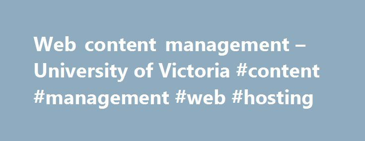 Web content management – University of Victoria #content #management #web #hosting http://honolulu.remmont.com/web-content-management-university-of-victoria-content-management-web-hosting/  # Web content management Web publishing and hosting The Cascade web content management system (CMS) allows for the easy addition and editing of content by many different authorized users of a web site. Some business benefits of web content management are: Streamlined authoring process Faster turnaround…