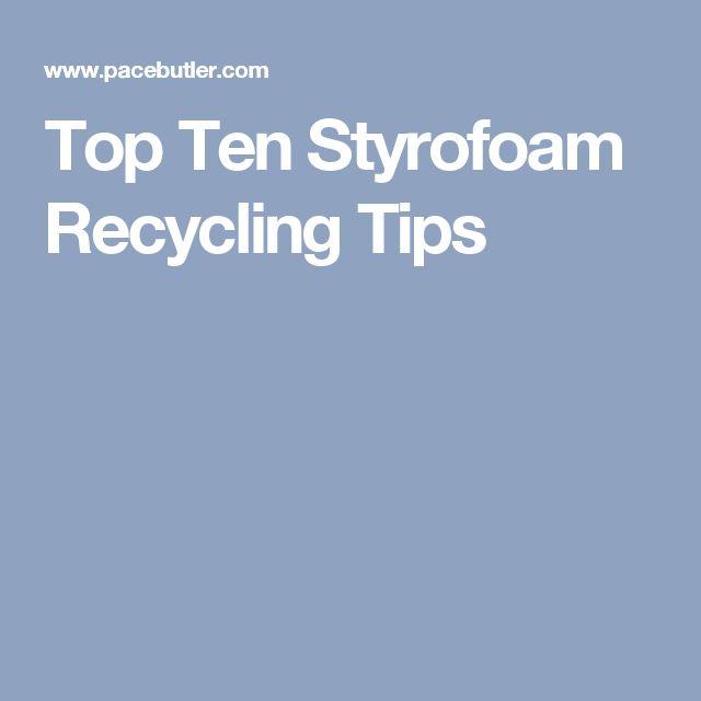 Top Ten Styrofoam Recycling Tips