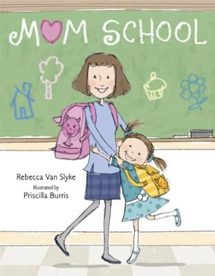 Mom School by Rebecca Van Slyke,Priscilla Burris, Click to Start Reading eBook, In this adorable kid's-eye view of what would happen if Mom went to school, a little girl imagines Mo