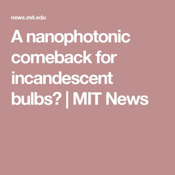 A nanophotonic comeback for incandescent bulbs? | MIT News