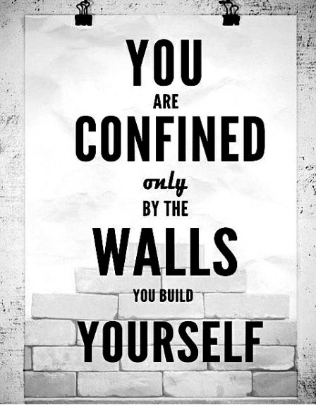 """You are confined only by the walls you build yourself"""