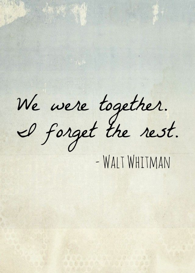 Love quote | We were together. I forget the rest.  by Walt Whitman