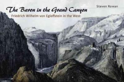 The Baron in the Grand Canyon: Friedrich Wilhelm Von Egloffstein in the West