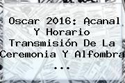 http://tecnoautos.com/wp-content/uploads/imagenes/tendencias/thumbs/oscar-2016-canal-y-horario-transmision-de-la-ceremonia-y-alfombra.jpg Oscar 2016. Oscar 2016: ¡canal y horario transmisión de la ceremonia y alfombra ..., Enlaces, Imágenes, Videos y Tweets - http://tecnoautos.com/actualidad/oscar-2016-oscar-2016-canal-y-horario-transmision-de-la-ceremonia-y-alfombra/