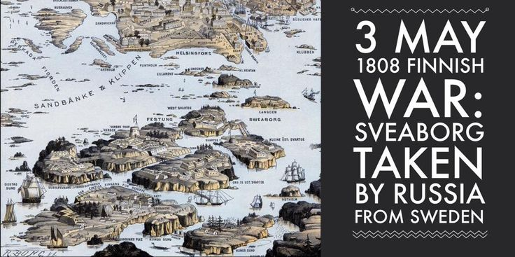 3 May 1808. Finnish War: the fortress of Sveaborg is taken by Russians from Sweden