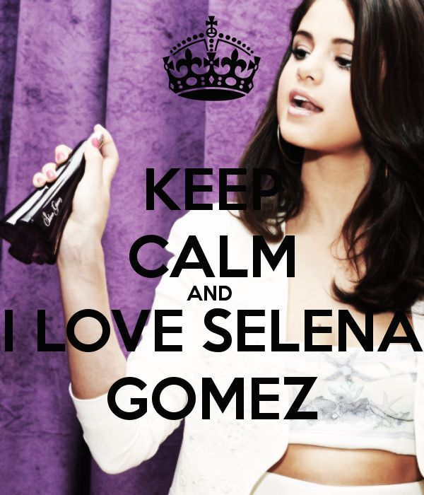 KEEP CALM AND  I LOVE SELENA GOMEZ