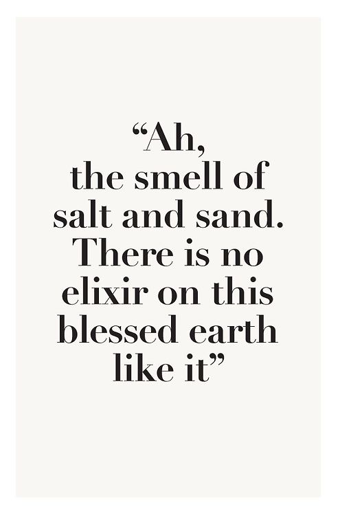 ah, the smell of the salt and sand. there is no elixir on this blessed earth like it
