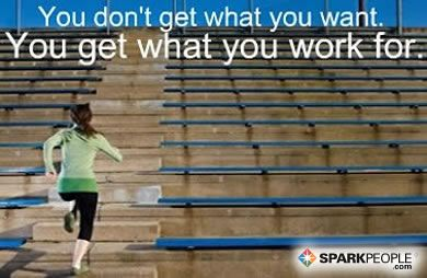 Truth! - You don't get what you want. You get what you work for.