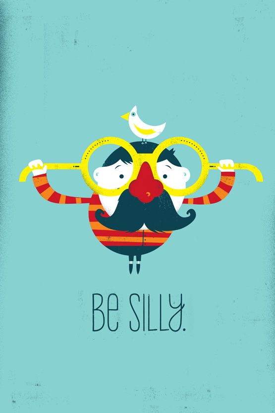 Silly is my favorite thing in the whole world...it's one of the good things my parents taught me..they were both pretty silly sometimes...
