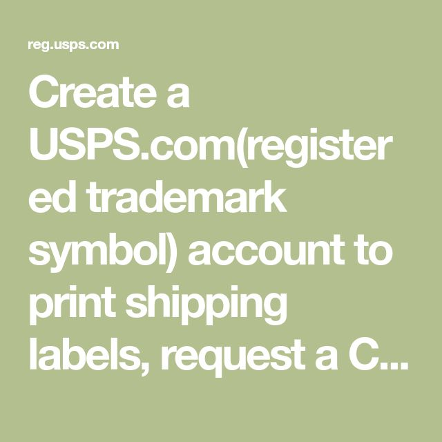 Create a USPS.com(registered trademark symbol) account to print shipping labels, request a Carrier Pickup, buy stamps, shop, plus much more.