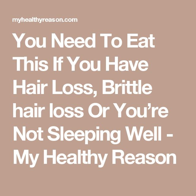 You Need To Eat This If You Have Hair Loss, Brittle hair loss Or You're Not Sleeping Well - My Healthy Reason