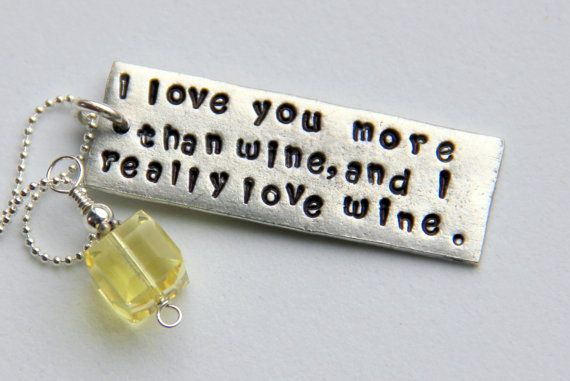 I love you more than wine, and I really love wine! Perfect for my husband!