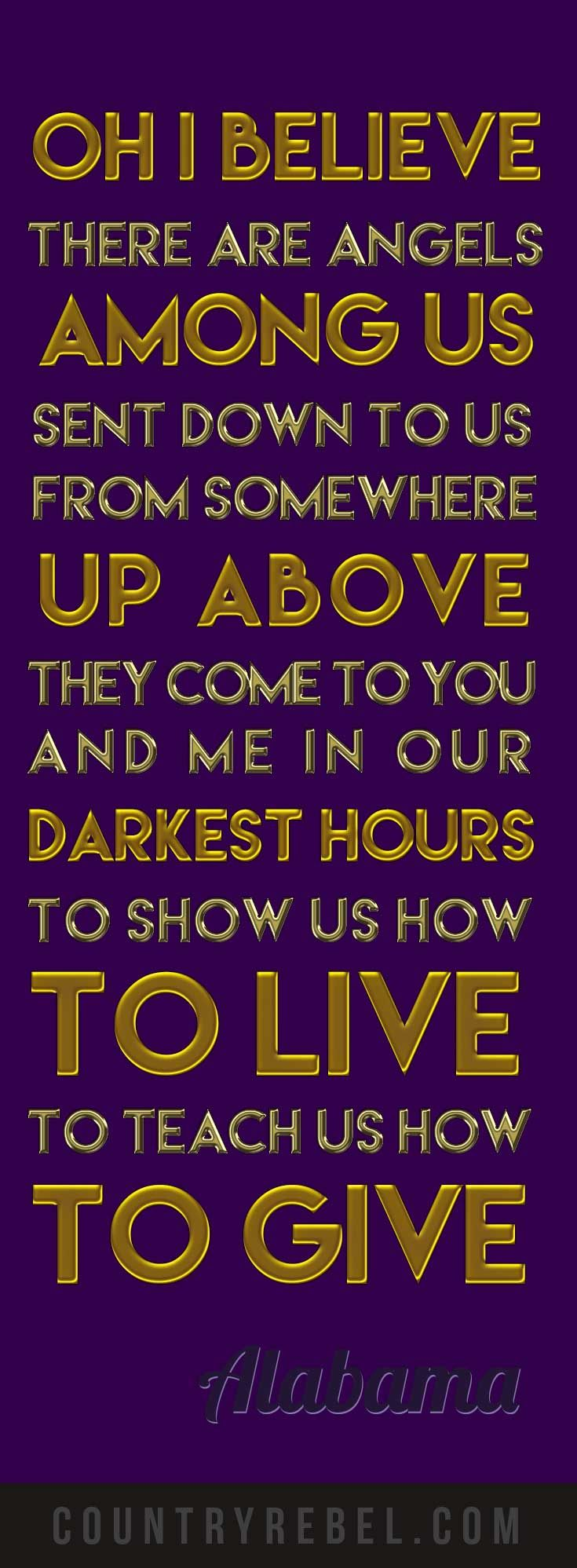 Positive Inspirational Quotes - Alabama - Angels Among Us Lyrics and Youtube Country Music Video at Country Rebel http://countryrebel.com/blogs/videos/18208331-alabama-angels-among-us-video