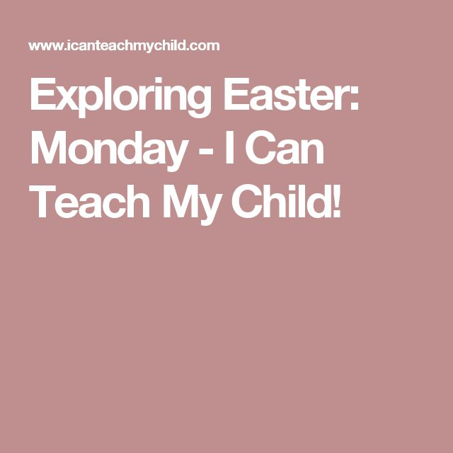 Exploring Easter: Monday - I Can Teach My Child!