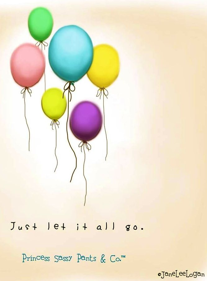 Let it all go! quote via www.Facebook.com/PrincessSassyPantsCo