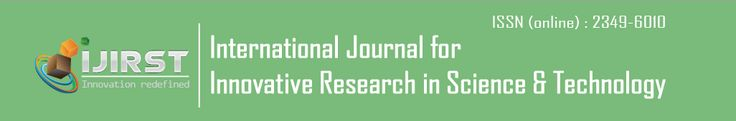 International Journal for Innovative Research in Science and Technology (IJIRST) is a one of the popular international multidisciplinary, open access, peer-reviewed, fully refereed journal. It is an international journal that aims to contribute to the constant innovative research and training, so as to promote research in the field of science and technology.