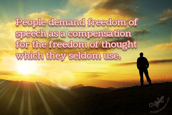 """""""People demand freedom of speech as a compensation for the freedom of thought which they seldom use.""""  #people #demand #freedom #speech #compensation #thought #seldom  ©The Gecko Said - Beautiful Quotes - www.thegeckosaid.com"""