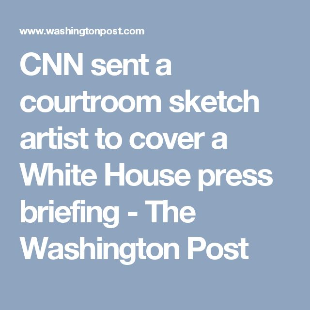 CNN sent a courtroom sketch artist to cover a White House press briefing - The Washington Post