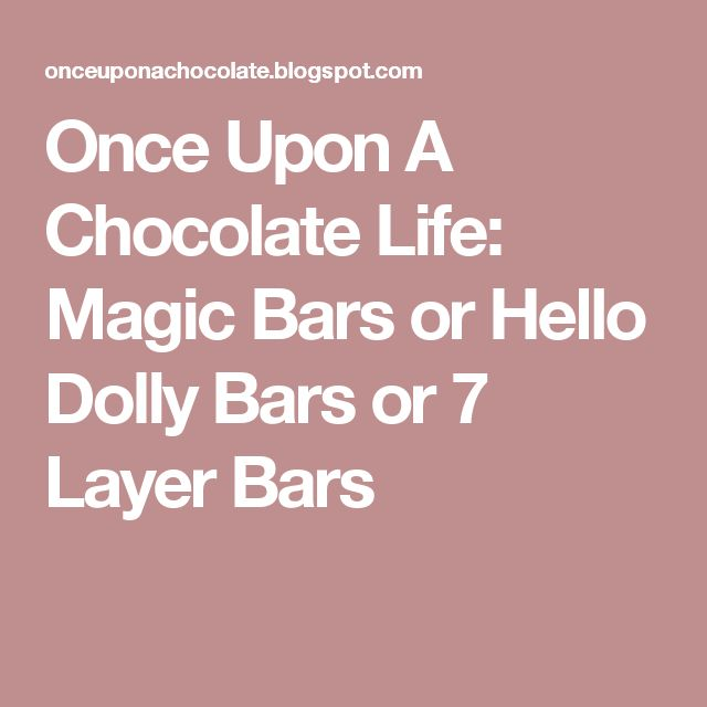 Once Upon A Chocolate Life: Magic Bars or Hello Dolly Bars or 7 Layer Bars