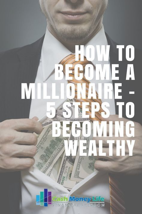 How to Become A Millionaire – 5 Steps to Becoming Wealthy