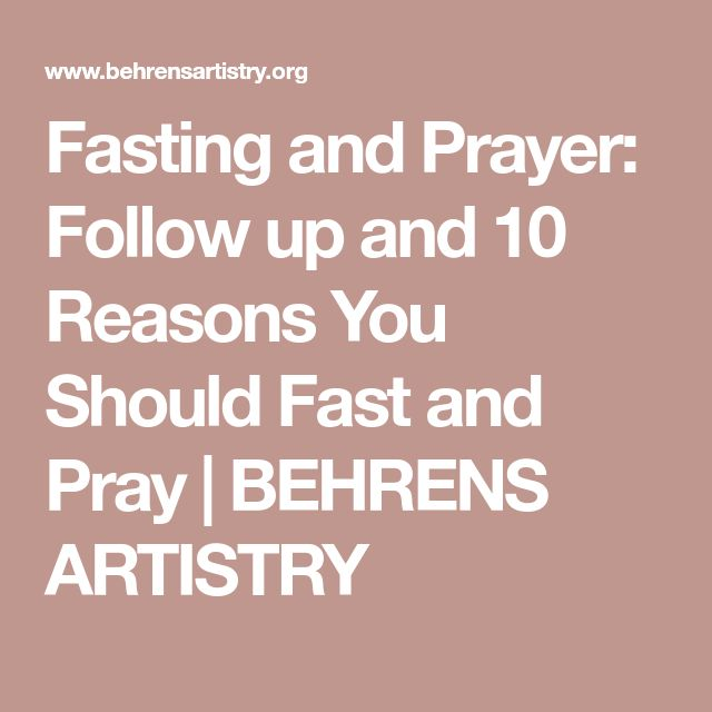Fasting and Prayer: Follow up and 10 Reasons You Should Fast and Pray | BEHRENS ARTISTRY