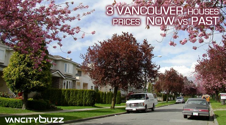 3 VANCOUVER HOUSE PRICES, PAST VS PRESENT