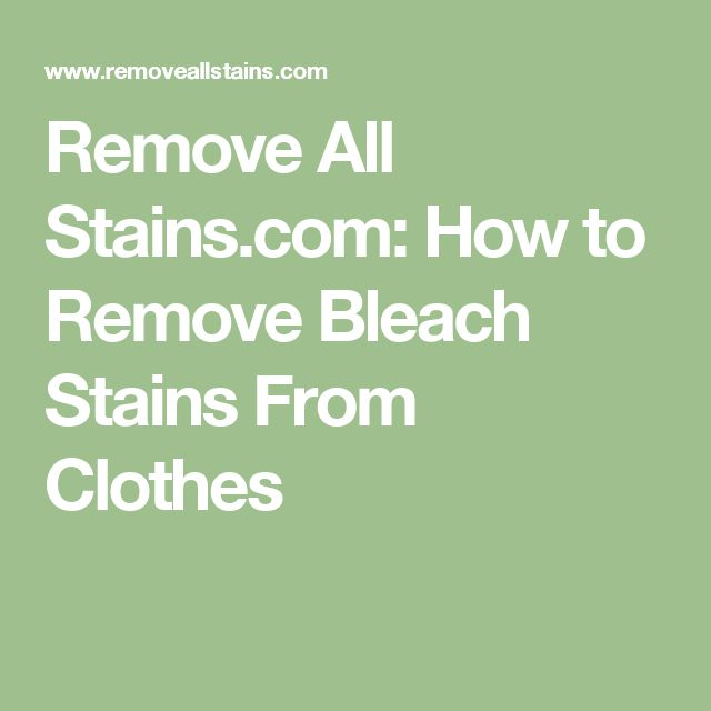 1000 Ideas About Remove Bleach Stains On Pinterest How