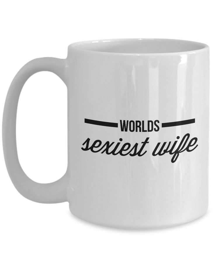 Valentine's Day Gift, Coffee Mug - WORLDS SEXIEST WIFE - Best Present for Wife