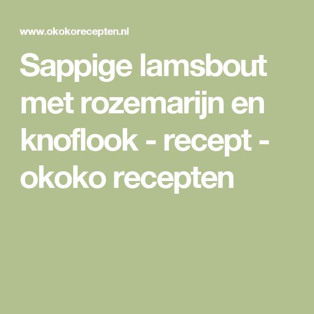 Sappige lamsbout met rozemarijn en knoflook - recept - okoko recepten