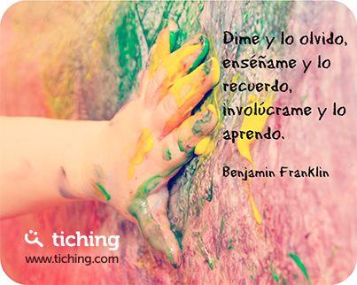 Dime y lo olvido, enséñame y lo recuerdo, involúcrame y lo aprendo. B. Franklin #quote