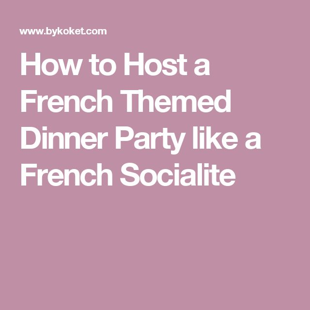 How to Host a French Themed Dinner Party like a French Socialite