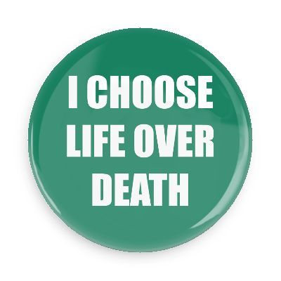 Funny Buttons - Custom Buttons - Promotional Badges - Ego Boosters Pins - Wacky Buttons - I choose life over death