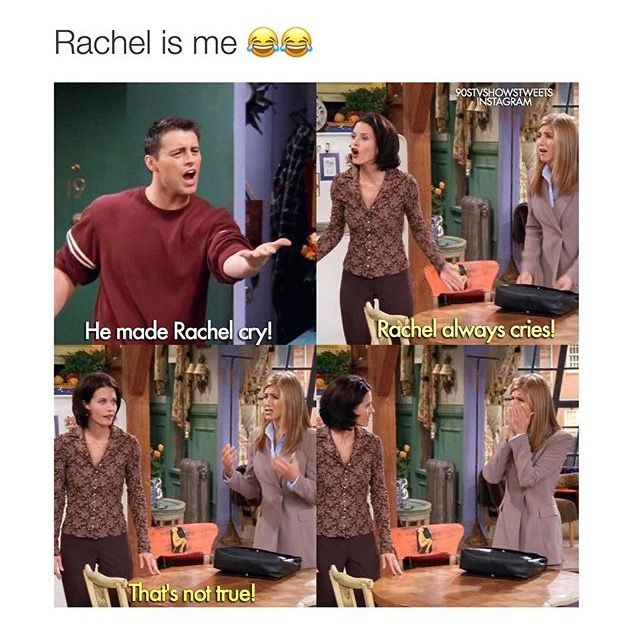 Literally me! Probably why I'm named Rachel...