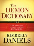 The Demon Dictionary Volume One: Know Your Enemy. Learn His Strategies. Defeat Him By Kimberly Daniels *Spiritual warfare, anyone? Just started this last night.