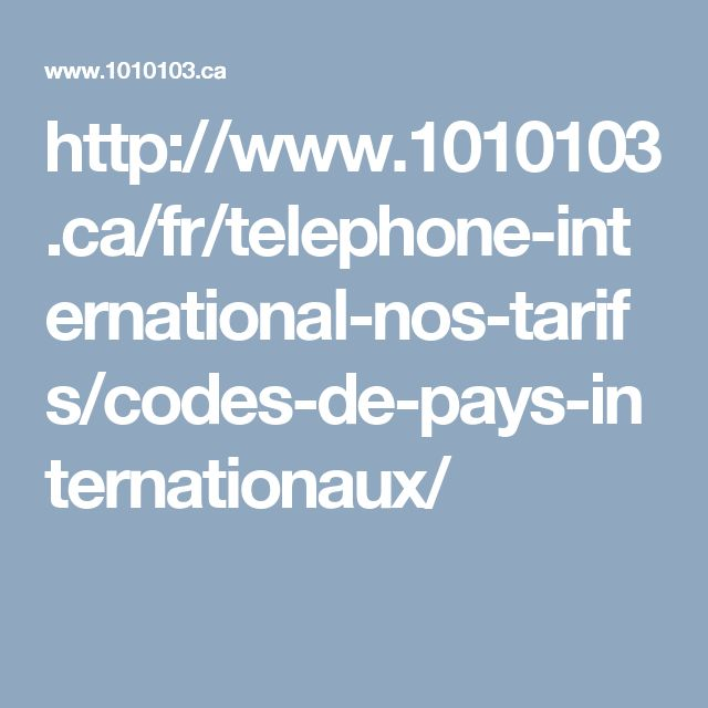 http://www.1010103.ca/fr/telephone-international-nos-tarifs/codes-de-pays-internationaux/