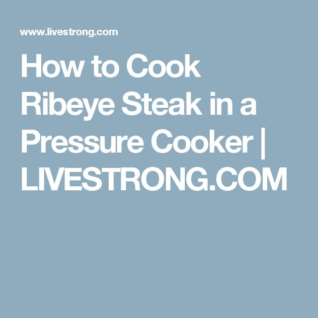 How to Cook Ribeye Steak in a Pressure Cooker | LIVESTRONG.COM