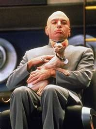 """Dr. Evil from Austin Powers.  """"I didn't spend four years in evil medical school to be called mister -- thank you!"""""""